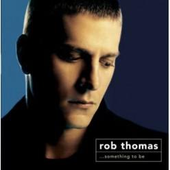 Rob Thomas - ... Something To Be [ CD ]